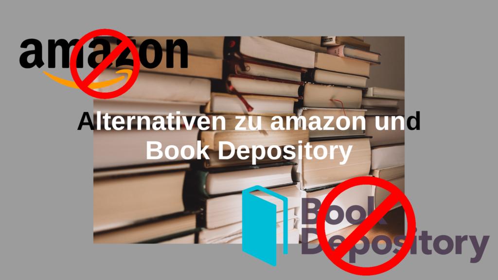 Das Bild zeigt im Hintergrund Bücher und im Vordergrund sind die Logos von amazon und Bookdepository zu sehen. Beide sind durchgestrichen. In der Mitte steht der Schriftzug: 'Alternativen zu Amazon und Bookdepository'